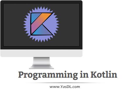 دانلود دوره آموزش کاتلین: مقدماتی - Programming in Kotlin