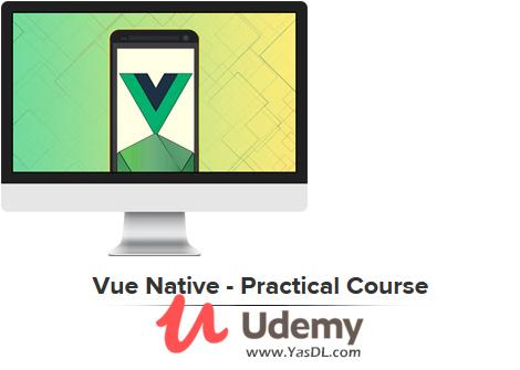 دانلود آموزش برنامه نویسی اندروید / iOS با ویو نیتیو - Vue Native - Practical Course - Udemy