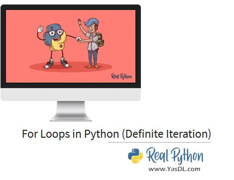 دانلود آموزش ریل پایتون - جلسه دوم: حلقه تکرار For در پایتون - For Loops in Python (Definite Iteration) - Real Python