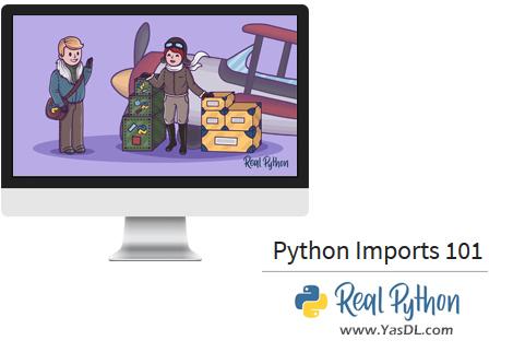 دانلود آموزش ریل پایتون - جلسه سوم: مبحث ایمپورت در پایتون - Python Imports 101 - Real Python