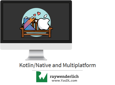 دانلود آموزش کاتلین/نیتیو - Kotlin/Native and Multiplatform - RAYWENDERLICH