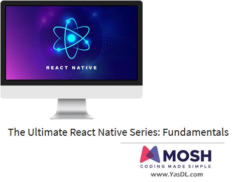 دانلود آموزش ری اکت نیتیو: مقدماتی - بخش اول - The Ultimate React Native Series: Fundamentals - CodingWithMosh