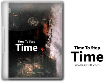 دانلود بازی Time To Stop Time برای PC
