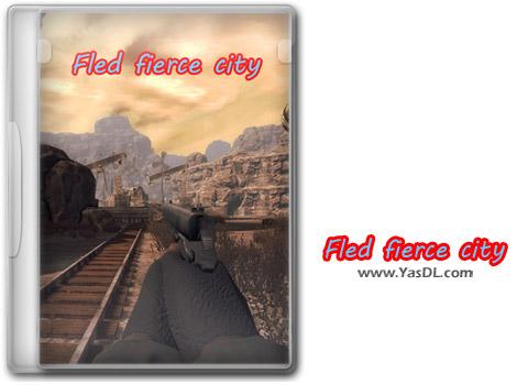دانلود بازی Fled fierce city برای PC