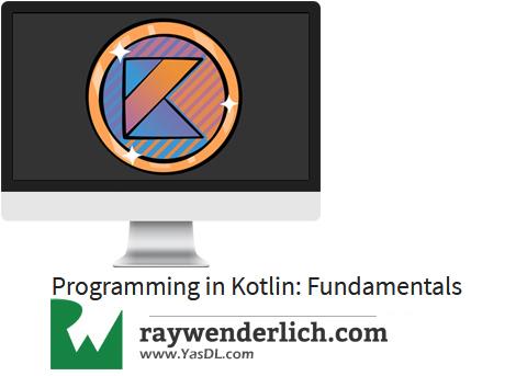 دانلود آموزش برنامه نویسی اندروید به زبان کاتلین: مفاهیم پایه - Programming in Kotlin: Fundamentals - RAYWENDERLICH - جلسه دوم