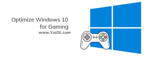 دانلود Optimize Windows 10 for Gaming 1.2 Beta - آپتیمایز ویندوز 10 برای گیمرها