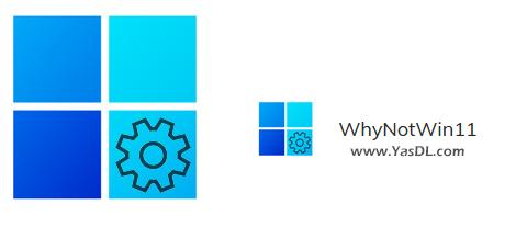 دانلود WhyNotWin11 2.2.4 x86/x64 - نرم افزار چک کردن سیستم برای سازگاری با نصب ویندوز 11