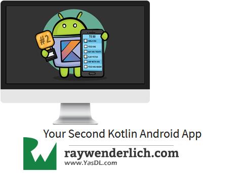 دانلود آموزش برنامه نویسی اندروید به زبان کاتلین: ساخت دومین اپلیکیشن - Your Second Kotlin Android App - RAYWENDERLICH - جلسه سوم