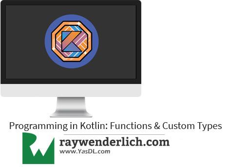 دانلود آموزش «اندروید و کاتلین برای مبتدیان» : فانکشنها و کاستوم تایپها - Programming in Kotlin: Functions & Custom Types - RAYWENDERLICH - جلسه چهارم