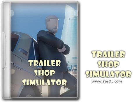 دانلود بازی Trailer Shop Simulator برای PC
