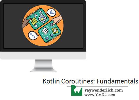 دانلود آموزش «دادهها در اندروید و ارتباط با شبکه» : کوروتینها در اندروید؛ مقدمه - Kotlin Coroutines: Fundamentals - RAYWENDERLICH - جلسه دوم