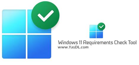 دانلود Windows 11 Requirements Check Tool 1.1.0 - تست سازگاری سیستم برای نصب ویندوز 11
