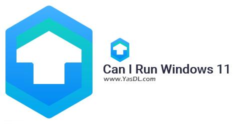 دانلود Can I Run Windows 11 1.0.0.55 - ابزار تست سازگاری سیستم با ویندوز 11